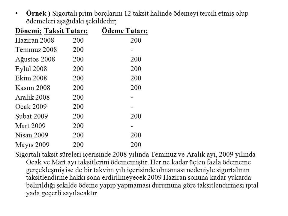 Örnek ) Sigortalı prim borçlarını 12 taksit halinde ödemeyi tercih etmiş olup ödemeleri aşağıdaki şekildedir;