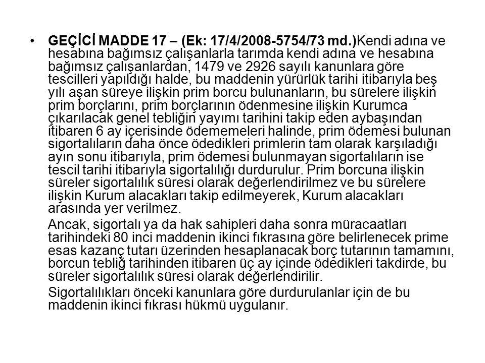 GEÇİCİ MADDE 17 – (Ek: 17/4/2008-5754/73 md