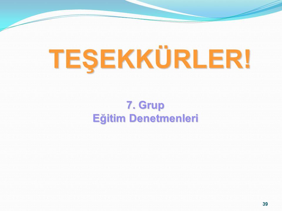 TEŞEKKÜRLER! 7. Grup Eğitim Denetmenleri 39 39