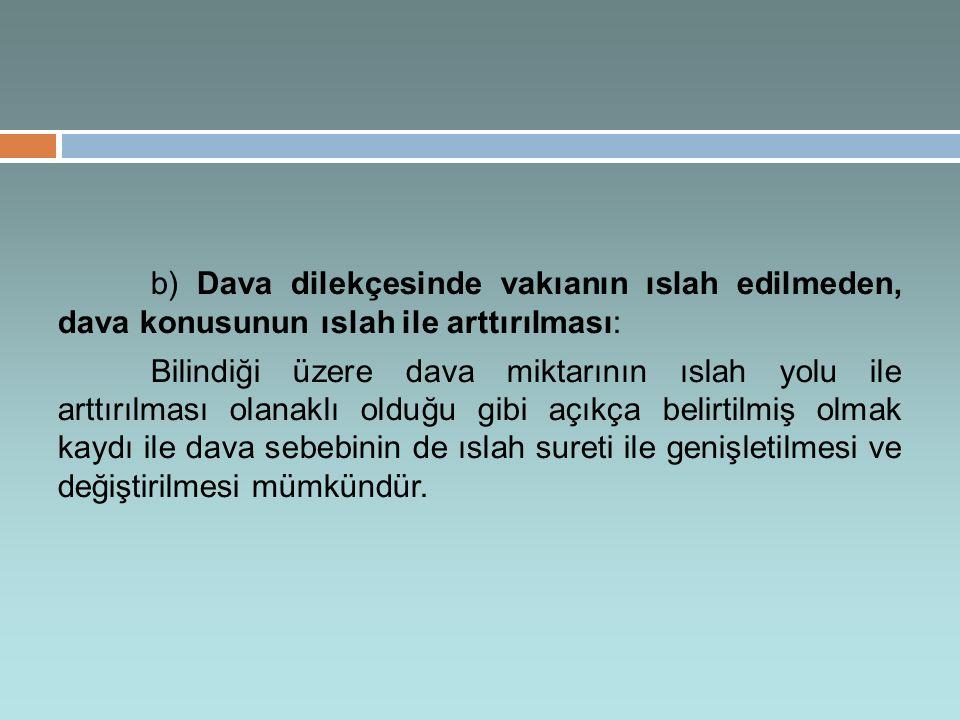 b) Dava dilekçesinde vakıanın ıslah edilmeden, dava konusunun ıslah ile arttırılması: