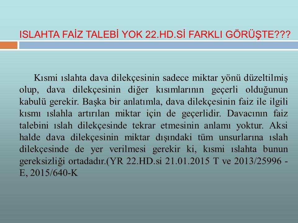 ISLAHTA FAİZ TALEBİ YOK 22.HD.Sİ FARKLI GÖRÜŞTE