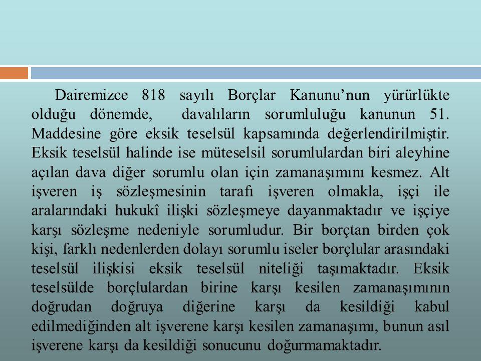 Dairemizce 818 sayılı Borçlar Kanunu'nun yürürlükte olduğu dönemde, davalıların sorumluluğu kanunun 51.