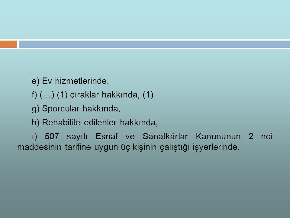 e) Ev hizmetlerinde, f) (…) (1) çıraklar hakkında, (1) g) Sporcular hakkında, h) Rehabilite edilenler hakkında,