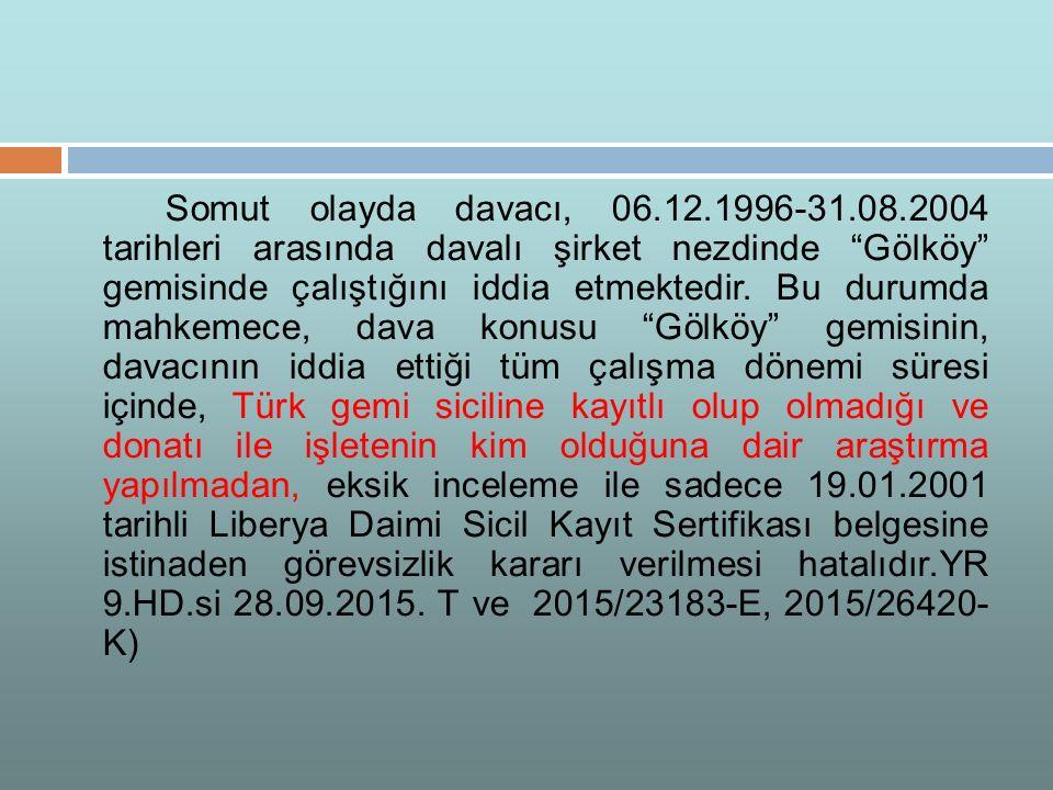 Somut olayda davacı, 06.12.1996-31.08.2004 tarihleri arasında davalı şirket nezdinde Gölköy gemisinde çalıştığını iddia etmektedir.