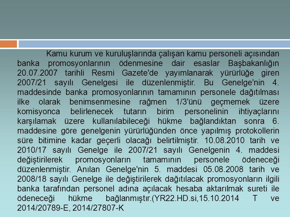 Kamu kurum ve kuruluşlarında çalışan kamu personeli açısından banka promosyonlarının ödenmesine dair esaslar Başbakanlığın 20.07.2007 tarihli Resmi Gazete de yayımlanarak yürürlüğe giren 2007/21 sayılı Genelgesi ile düzenlenmiştir.