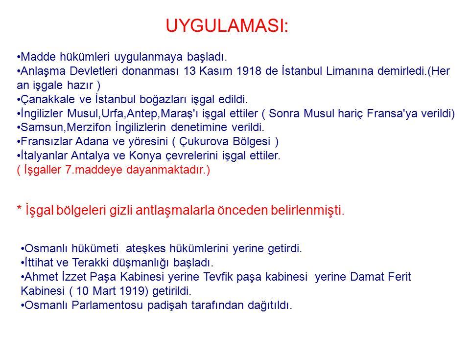 UYGULAMASI: Madde hükümleri uygulanmaya başladı. Anlaşma Devletleri donanması 13 Kasım 1918 de İstanbul Limanına demirledi.(Her an işgale hazır )