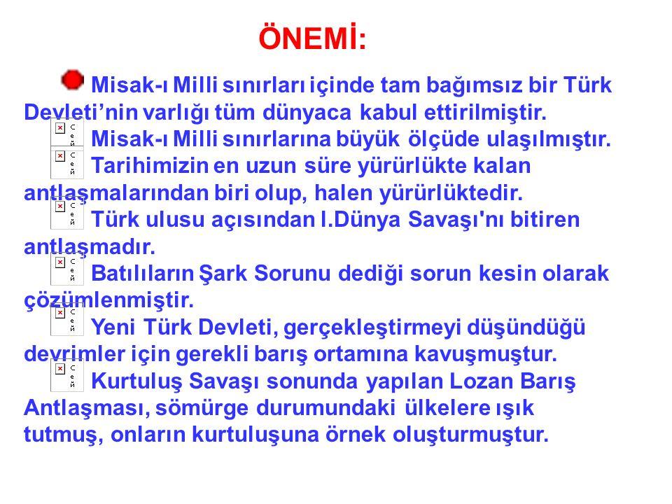 ÖNEMİ: Misak-ı Milli sınırları içinde tam bağımsız bir Türk Devleti'nin varlığı tüm dünyaca kabul ettirilmiştir.