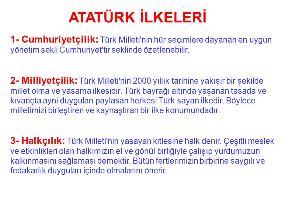 ATATÜRK İLKELERİ 1- Cumhuriyetçilik: Türk Milleti nin hür seçimlere dayanan en uygun yönetim sekli Cumhuriyet tir seklinde özetlenebilir.