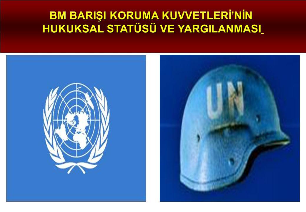 BM BARIŞI KORUMA KUVVETLERİ'NİN HUKUKSAL STATÜSÜ VE YARGILANMASI