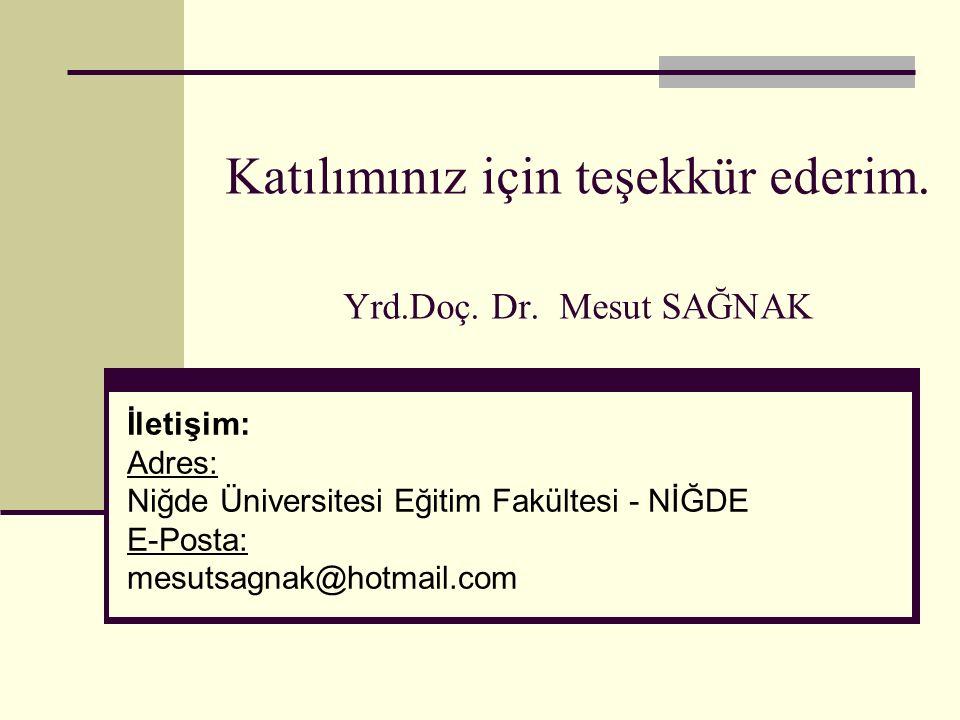 Katılımınız için teşekkür ederim. Yrd.Doç. Dr. Mesut SAĞNAK