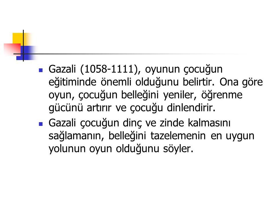 Gazali (1058-1111), oyunun çocuğun eğitiminde önemli olduğunu belirtir
