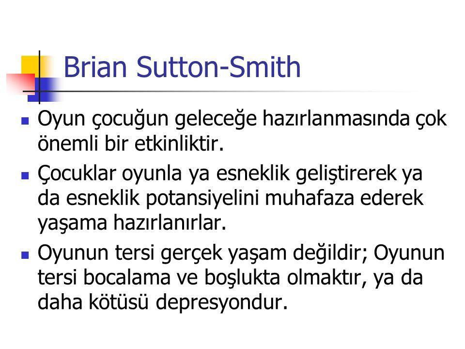 Brian Sutton-Smith Oyun çocuğun geleceğe hazırlanmasında çok önemli bir etkinliktir.