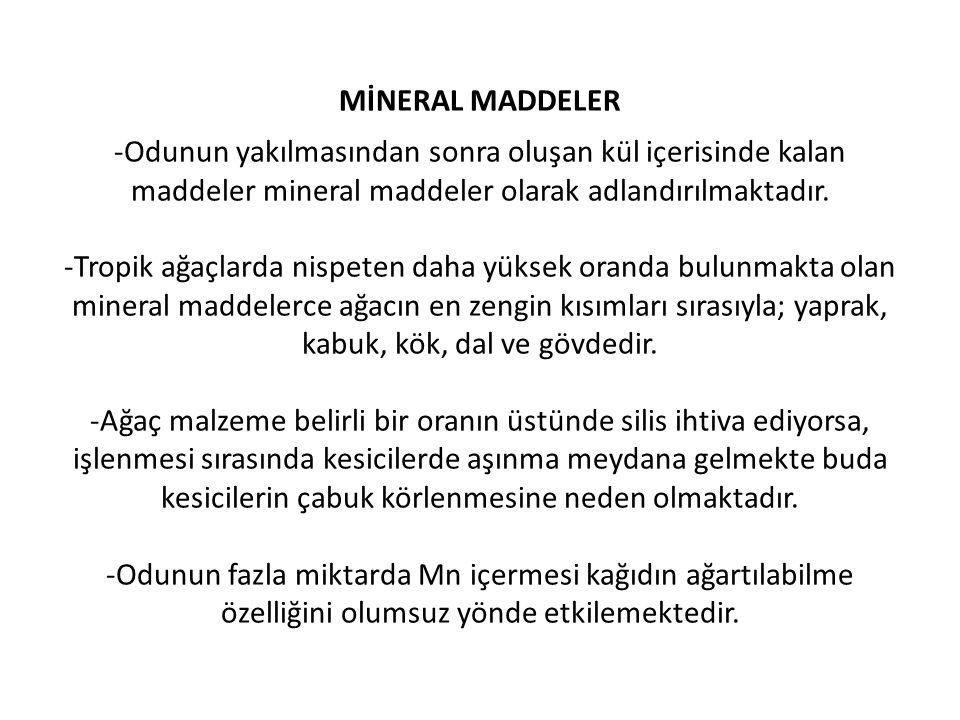 MİNERAL MADDELER -Odunun yakılmasından sonra oluşan kül içerisinde kalan maddeler mineral maddeler olarak adlandırılmaktadır.