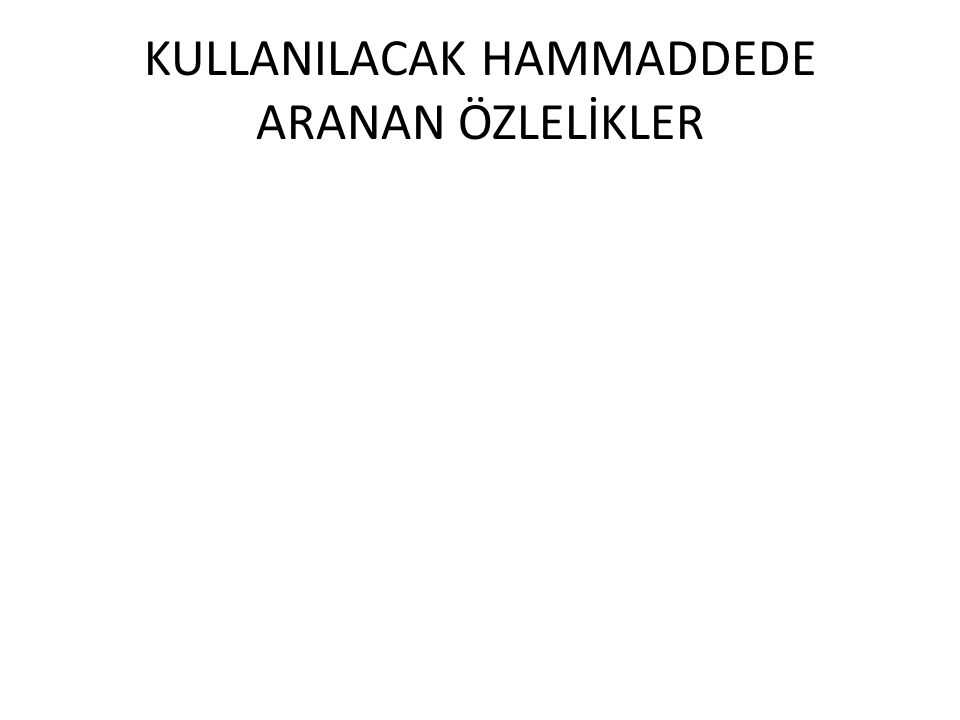 KULLANILACAK HAMMADDEDE ARANAN ÖZLELİKLER