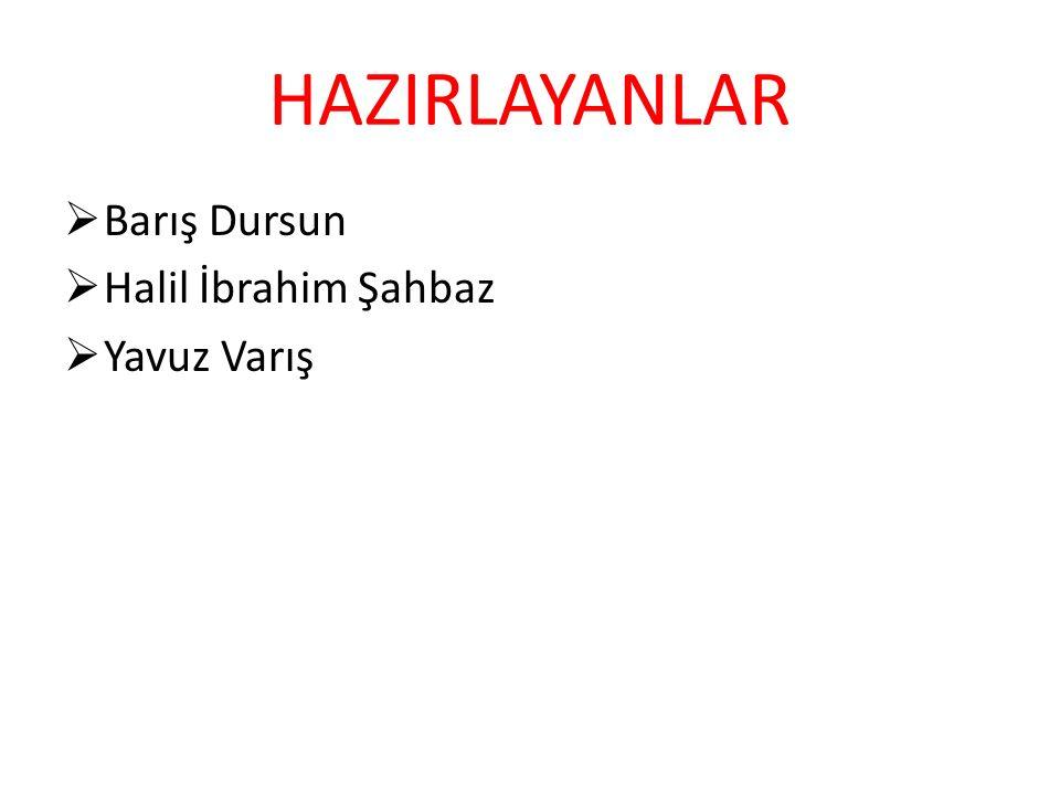 HAZIRLAYANLAR Barış Dursun Halil İbrahim Şahbaz Yavuz Varış