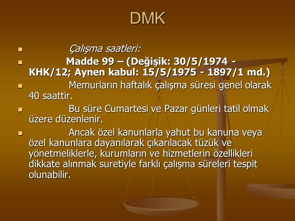 DMK Çalışma saatleri: Madde 99 – (Değişik: 30/5/1974 - KHK/12; Aynen kabul: 15/5/1975 - 1897/1 md.)