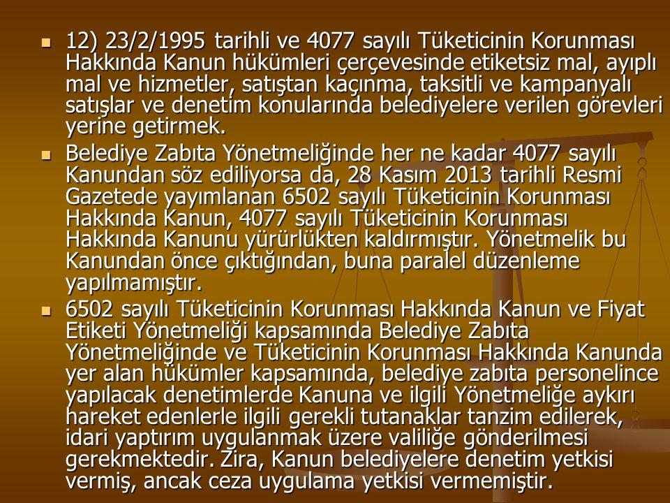 12) 23/2/1995 tarihli ve 4077 sayılı Tüketicinin Korunması Hakkında Kanun hükümleri çerçevesinde etiketsiz mal, ayıplı mal ve hizmetler, satıştan kaçınma, taksitli ve kampanyalı satışlar ve denetim konularında belediyelere verilen görevleri yerine getirmek.