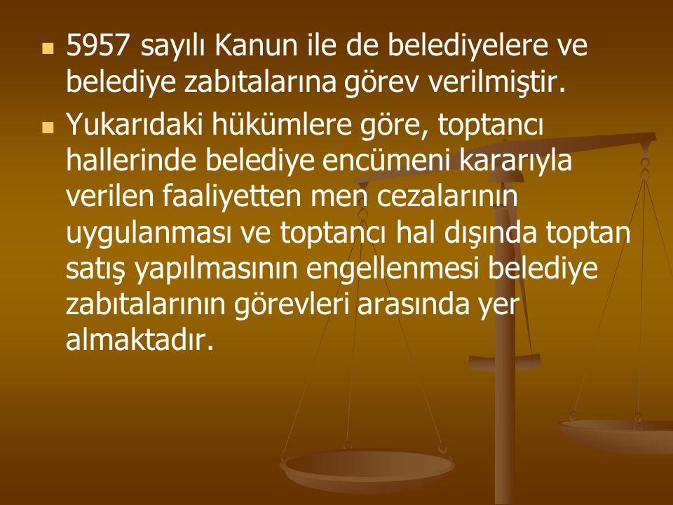 5957 sayılı Kanun ile de belediyelere ve belediye zabıtalarına görev verilmiştir.