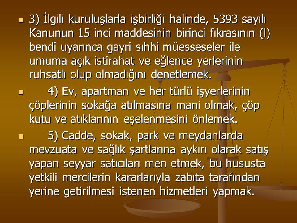 3) İlgili kuruluşlarla işbirliği halinde, 5393 sayılı Kanunun 15 inci maddesinin birinci fıkrasının (l) bendi uyarınca gayri sıhhi müesseseler ile umuma açık istirahat ve eğlence yerlerinin ruhsatlı olup olmadığını denetlemek.