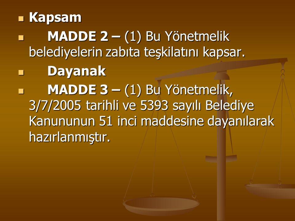 Kapsam MADDE 2 – (1) Bu Yönetmelik belediyelerin zabıta teşkilatını kapsar. Dayanak.