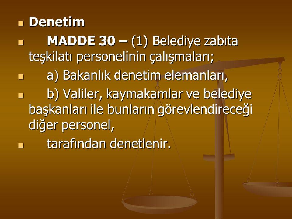 Denetim MADDE 30 – (1) Belediye zabıta teşkilatı personelinin çalışmaları; a) Bakanlık denetim elemanları,