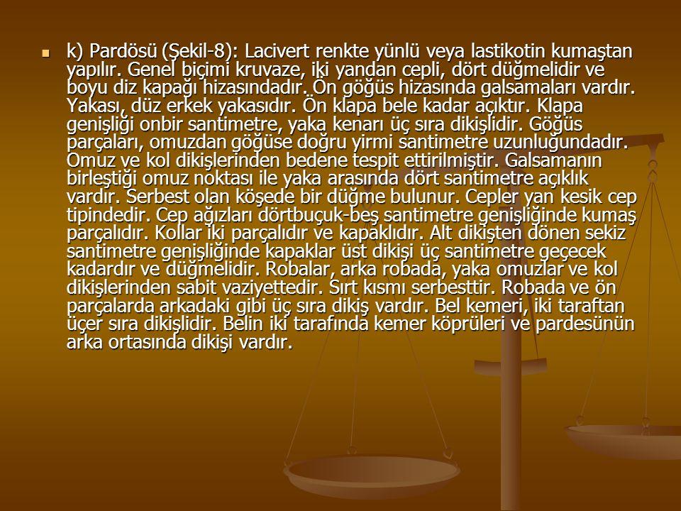 k) Pardösü (Şekil-8): Lacivert renkte yünlü veya lastikotin kumaştan yapılır.