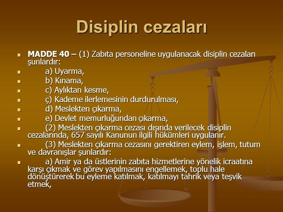 Disiplin cezaları MADDE 40 – (1) Zabıta personeline uygulanacak disiplin cezaları şunlardır: a) Uyarma,