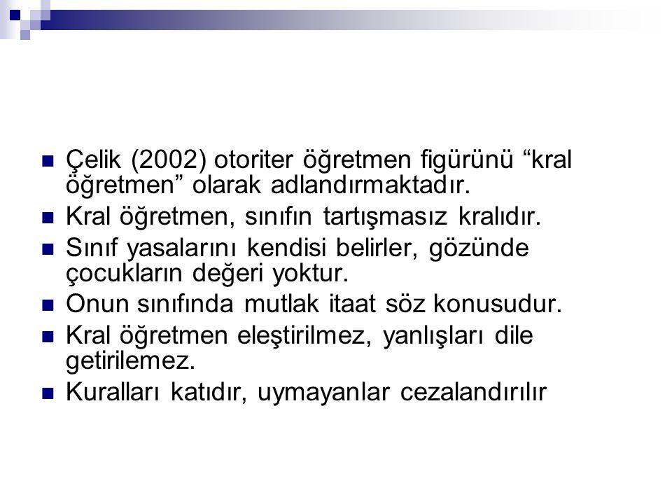 Çelik (2002) otoriter öğretmen figürünü kral öğretmen olarak adlandırmaktadır.