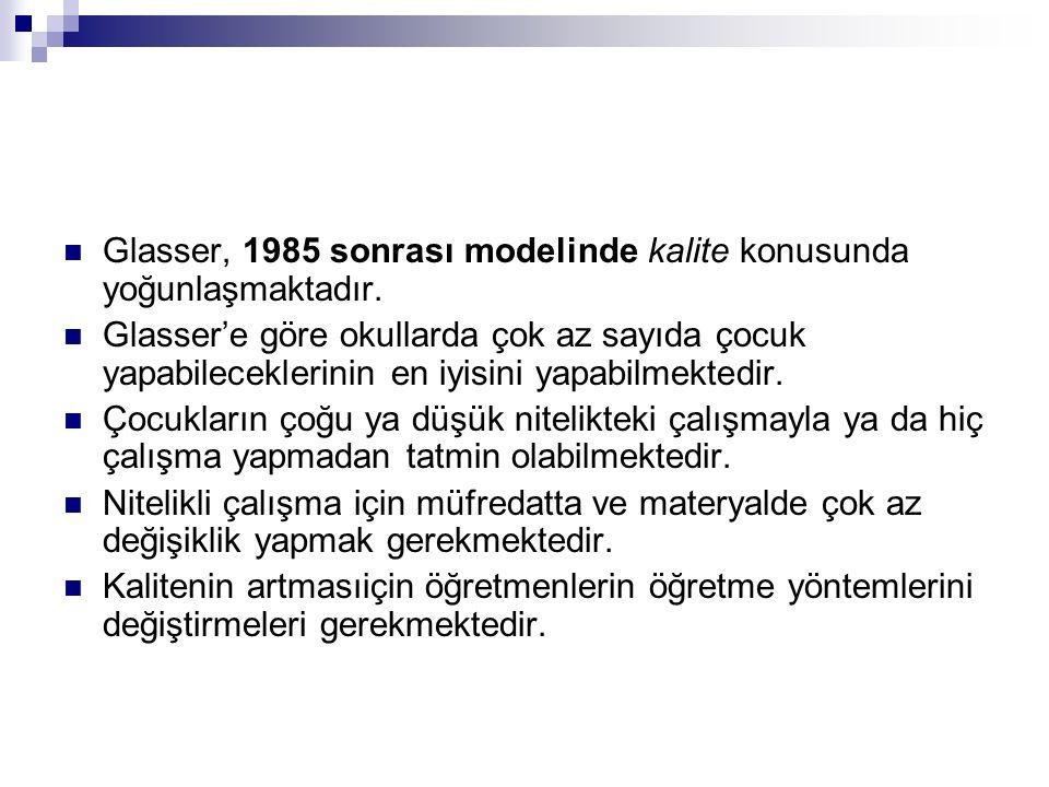 Glasser, 1985 sonrası modelinde kalite konusunda yoğunlaşmaktadır.