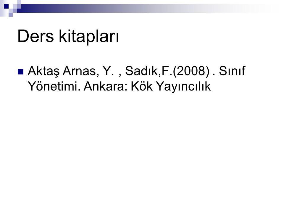 Ders kitapları Aktaş Arnas, Y. , Sadık,F.(2008) . Sınıf Yönetimi. Ankara: Kök Yayıncılık