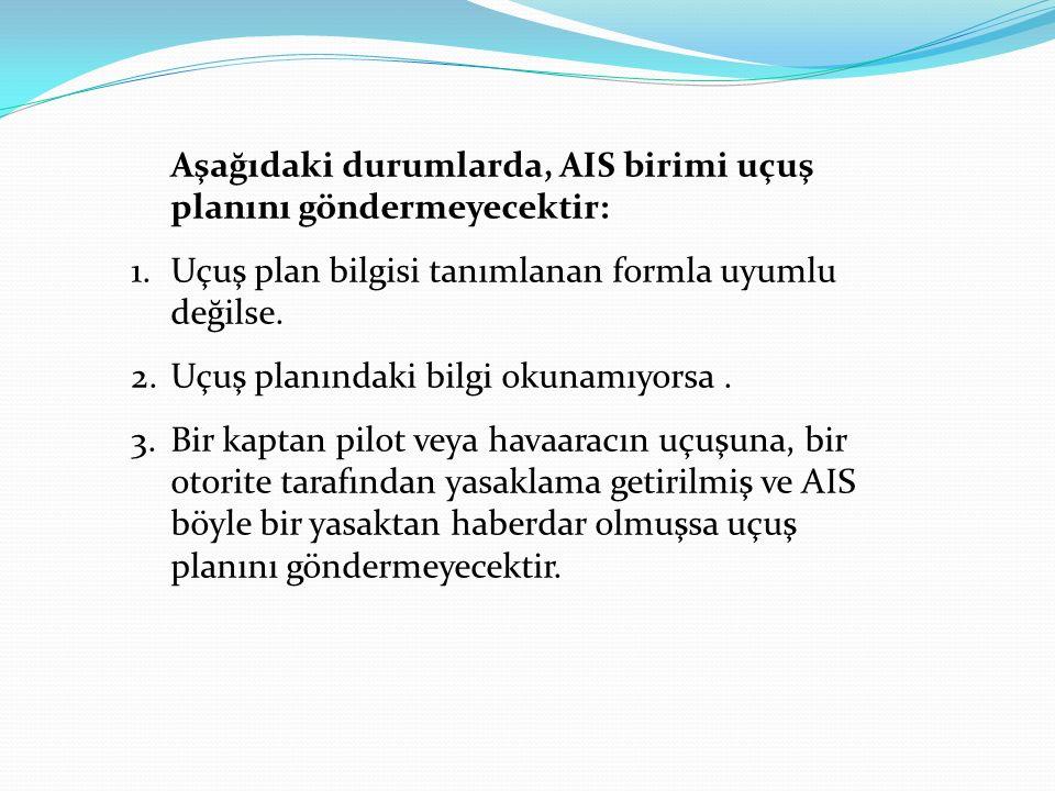 Aşağıdaki durumlarda, AIS birimi uçuş planını göndermeyecektir: