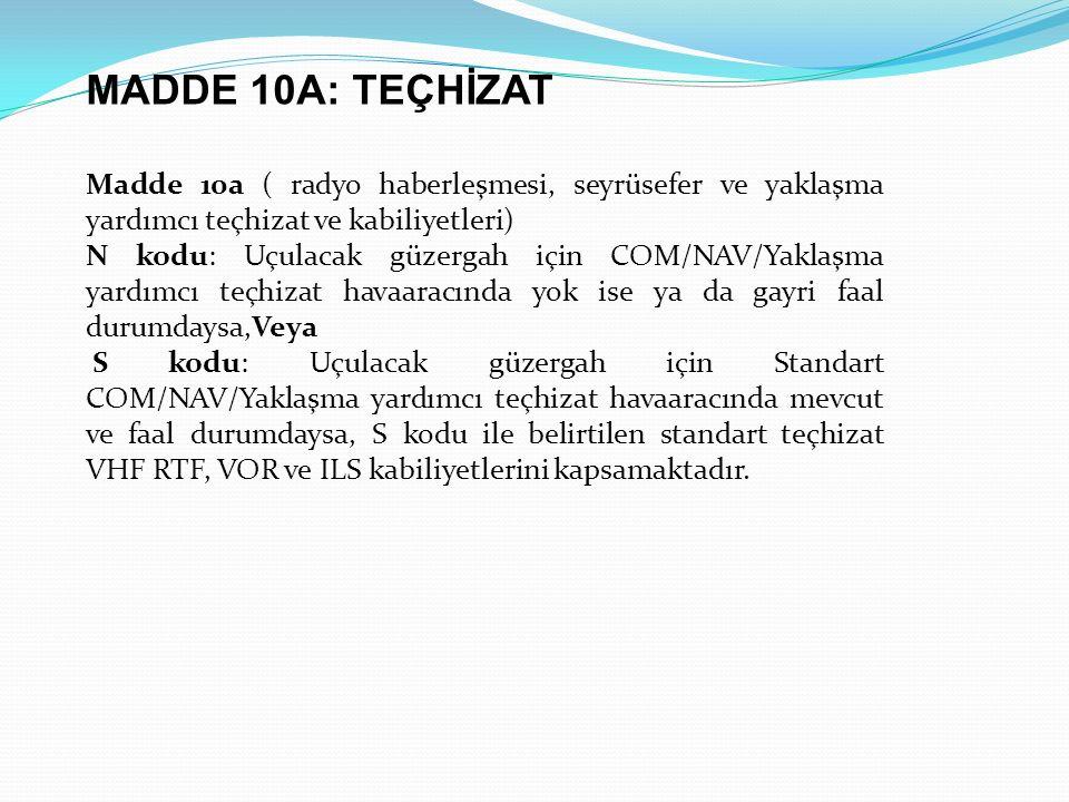 MADDE 10A: TEÇHİZAT Madde 10a ( radyo haberleşmesi, seyrüsefer ve yaklaşma yardımcı teçhizat ve kabiliyetleri)