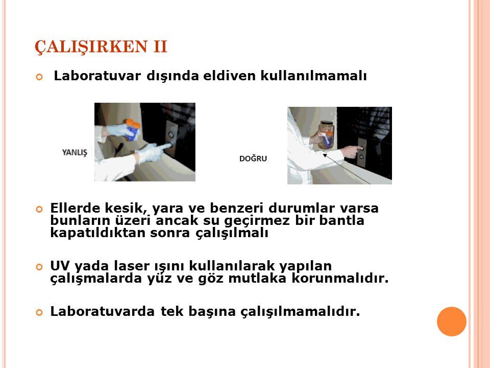 ÇALIŞIRKEN II Laboratuvar dışında eldiven kullanılmamalı