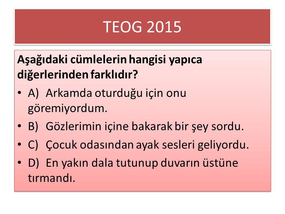 TEOG 2015 Aşağıdaki cümlelerin hangisi yapıca diğerlerinden farklıdır