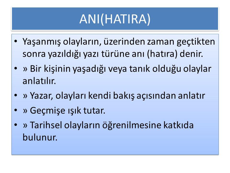 ANI(HATIRA) Yaşanmış olayların, üzerinden zaman geçtikten sonra yazıldığı yazı türüne anı (hatıra) denir.