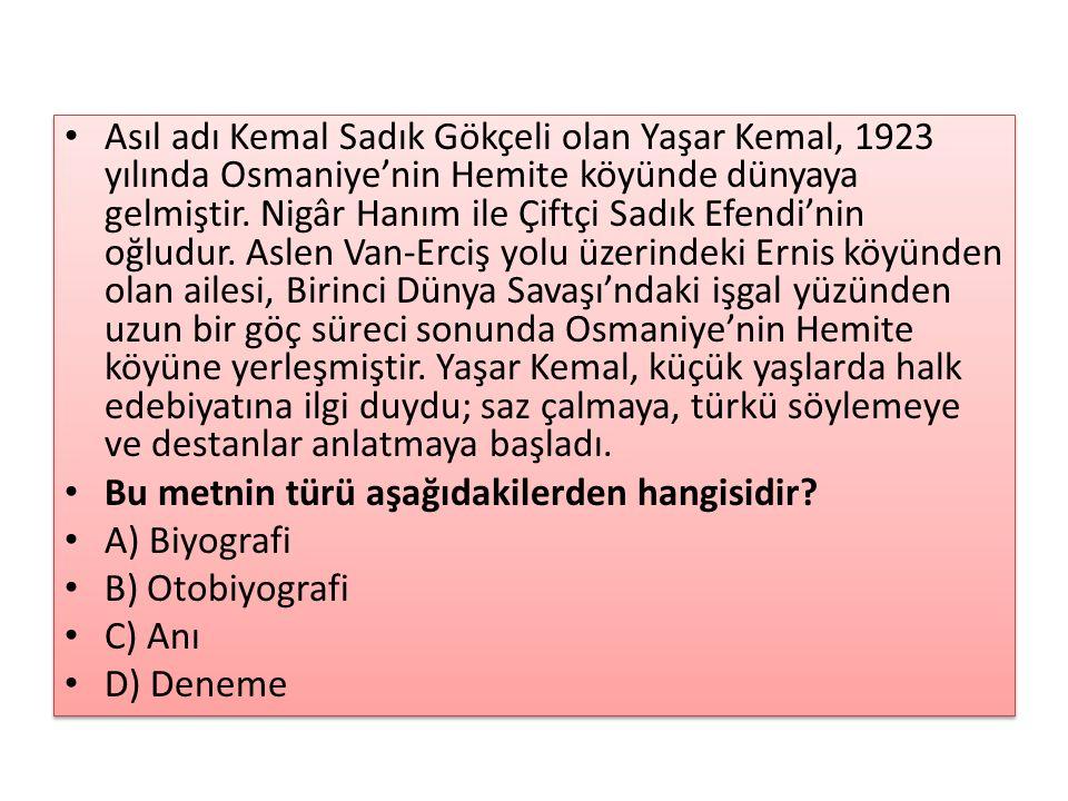 Asıl adı Kemal Sadık Gökçeli olan Yaşar Kemal, 1923 yılında Osmaniye'nin Hemite köyünde dünyaya gelmiştir. Nigâr Hanım ile Çiftçi Sadık Efendi'nin oğludur. Aslen Van-Erciş yolu üzerindeki Ernis köyünden olan ailesi, Birinci Dünya Savaşı'ndaki işgal yüzünden uzun bir göç süreci sonunda Osmaniye'nin Hemite köyüne yerleşmiştir. Yaşar Kemal, küçük yaşlarda halk edebiyatına ilgi duydu; saz çalmaya, türkü söylemeye ve destanlar anlatmaya başladı.