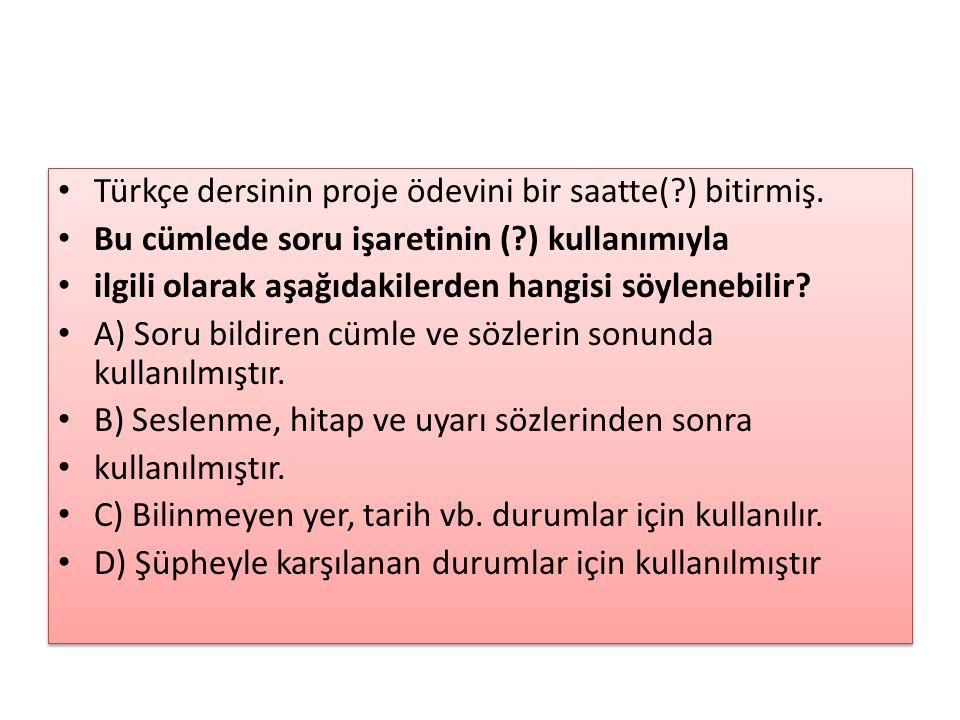 Türkçe dersinin proje ödevini bir saatte( ) bitirmiş.