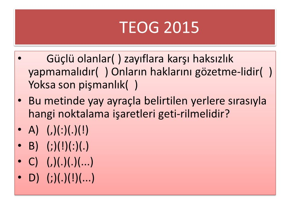 TEOG 2015 Güçlü olanlar( ) zayıflara karşı haksızlık yapmamalıdır( ) Onların haklarını gözetme-lidir( ) Yoksa son pişmanlık( )