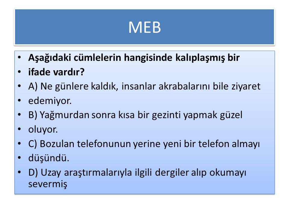 MEB Aşağıdaki cümlelerin hangisinde kalıplaşmış bir ifade vardır