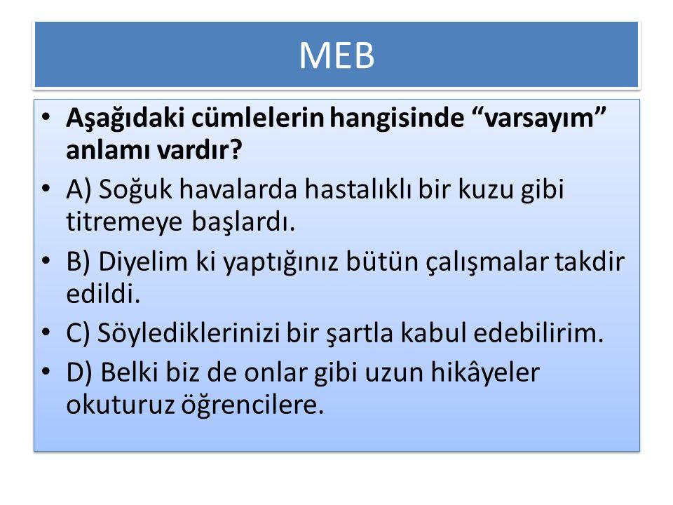MEB Aşağıdaki cümlelerin hangisinde varsayım anlamı vardır