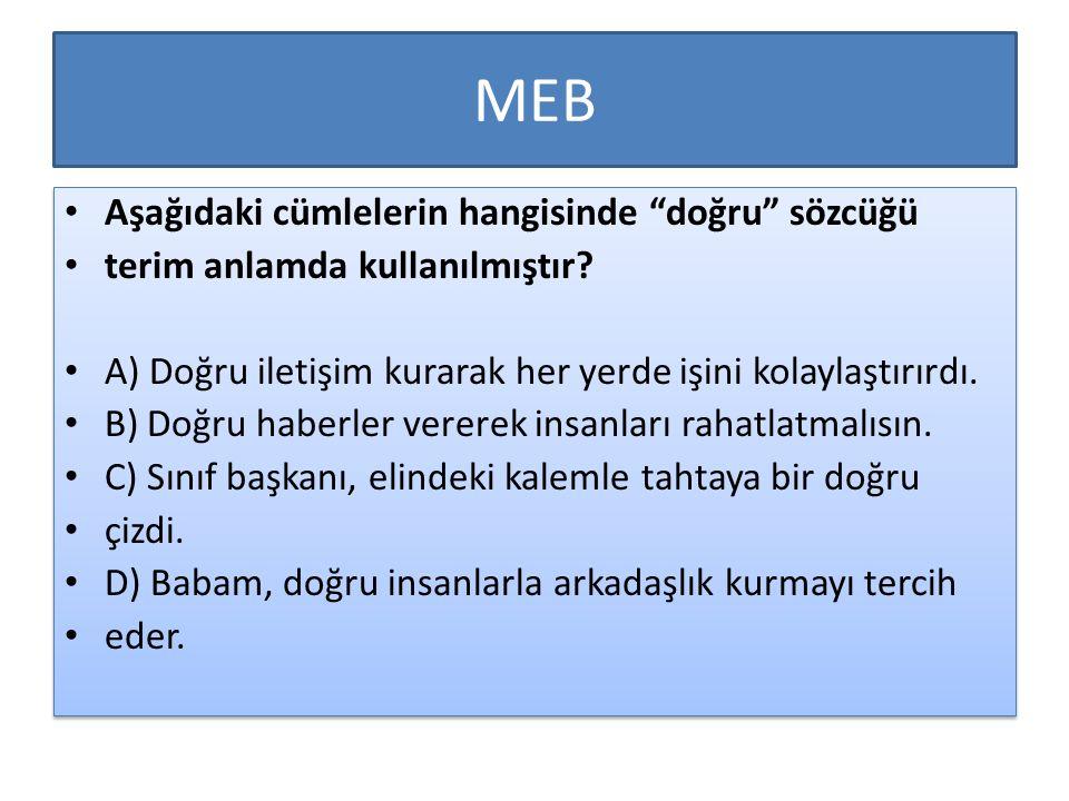 MEB Aşağıdaki cümlelerin hangisinde doğru sözcüğü