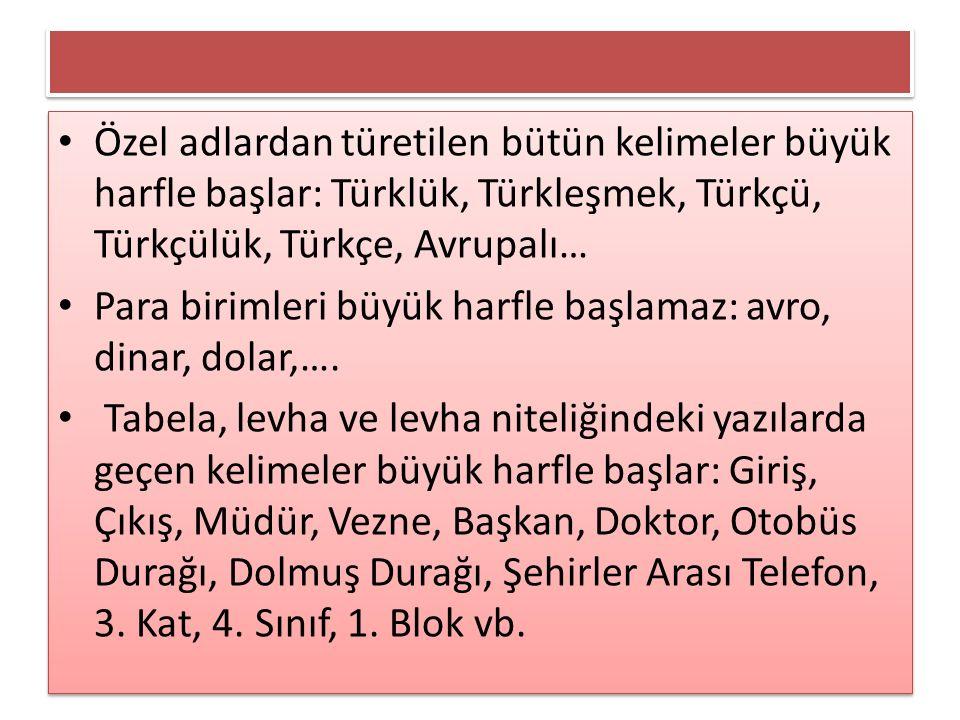Özel adlardan türetilen bütün kelimeler büyük harfle başlar: Türklük, Türkleşmek, Türkçü, Türkçülük, Türkçe, Avrupalı…