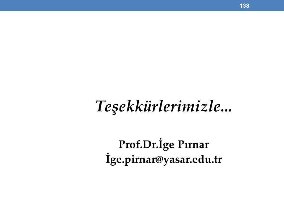 Teşekkürlerimizle... Prof.Dr.İge Pırnar İge.pirnar@yasar.edu.tr