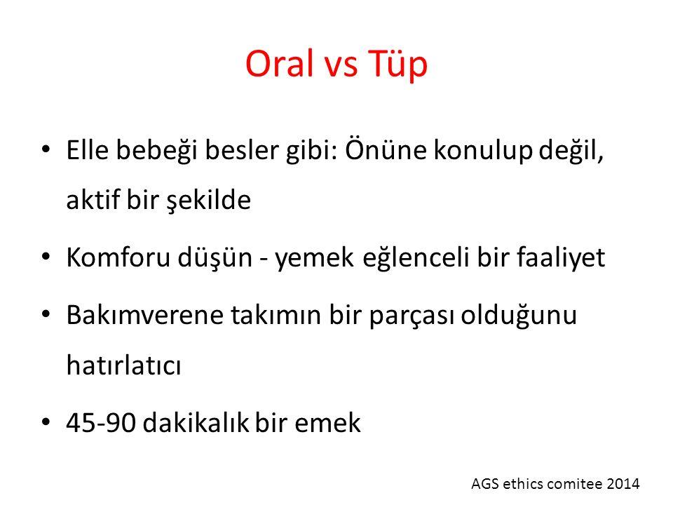 Oral vs Tüp Elle bebeği besler gibi: Önüne konulup değil, aktif bir şekilde. Komforu düşün - yemek eğlenceli bir faaliyet.