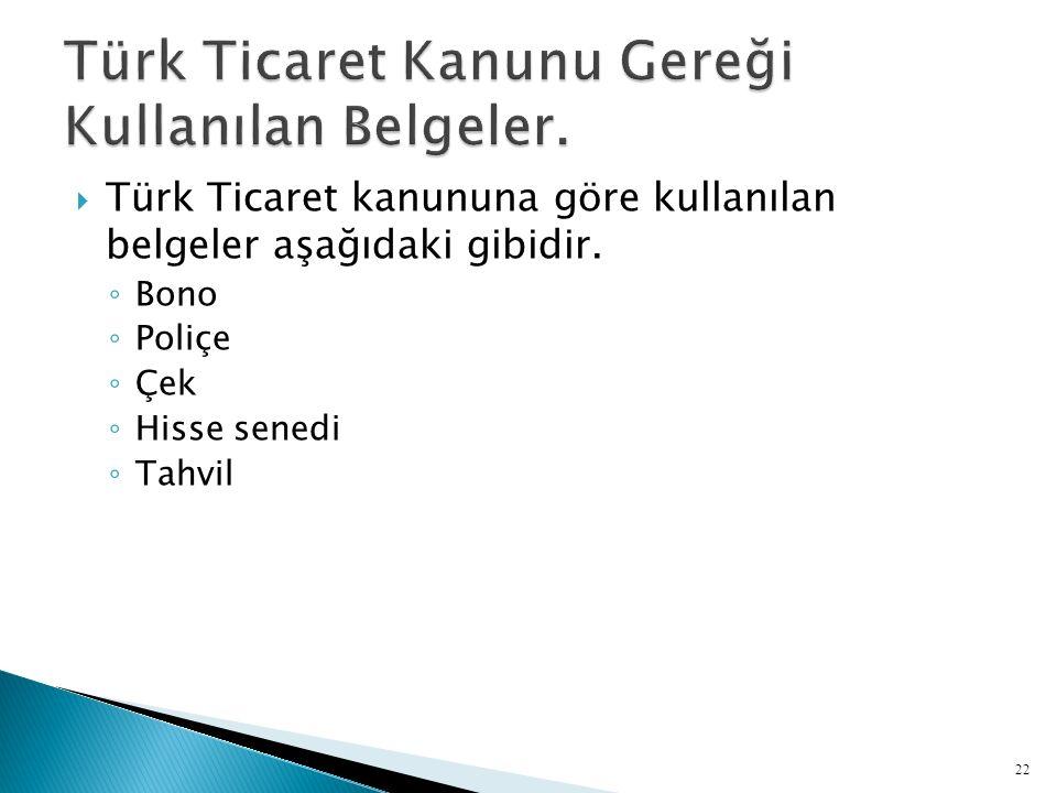 Türk Ticaret Kanunu Gereği Kullanılan Belgeler.