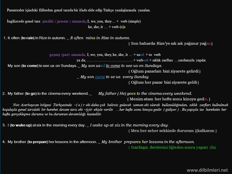 Parantezler içindeki fiillerden genel tarzda bir ifade elde edip Türkçe yazılışlarınıda yazalım.