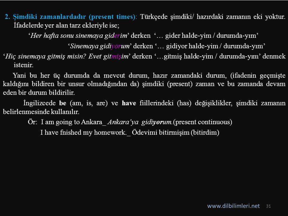2. Şimdiki zamanlardadır (present times): Türkçede şimdiki/ hazırdaki zamanın eki yoktur.
