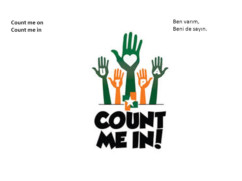 Count me on Count me in Ben varım, Beni de sayın.