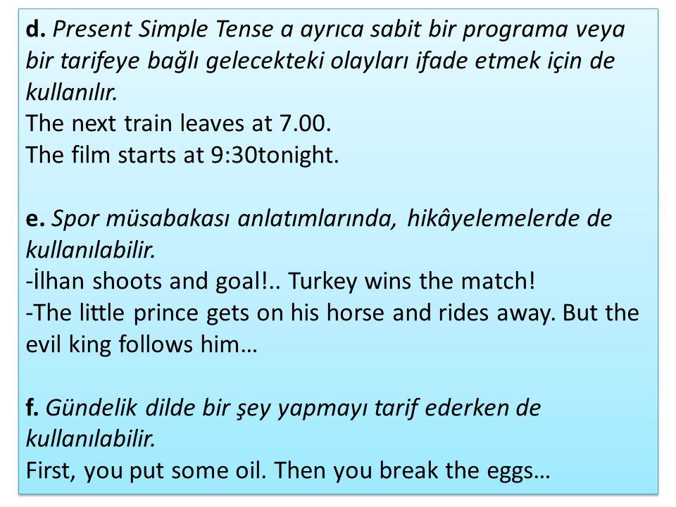 d. Present Simple Tense a ayrıca sabit bir programa veya bir tarifeye bağlı gelecekteki olayları ifade etmek için de kullanılır.