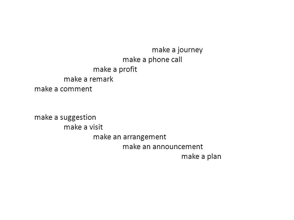 make a journey. make a phone call. make a profit